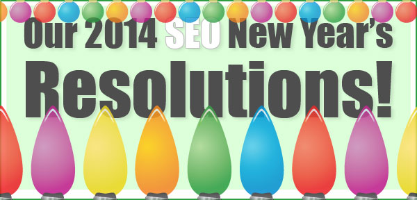 Our 2014 SEO New Year's Resolutions